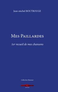 MES PAILLARDES - PREMIER RECUEIL DE MES CHANSONS