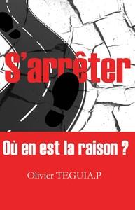 S'ARRETER - OU EN EST LA RAISON ?