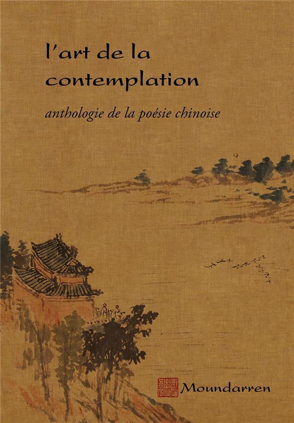 L ART DE LA CONTEMPLATION - ANTHOLOGIE DE LA POESIE CHINOISE