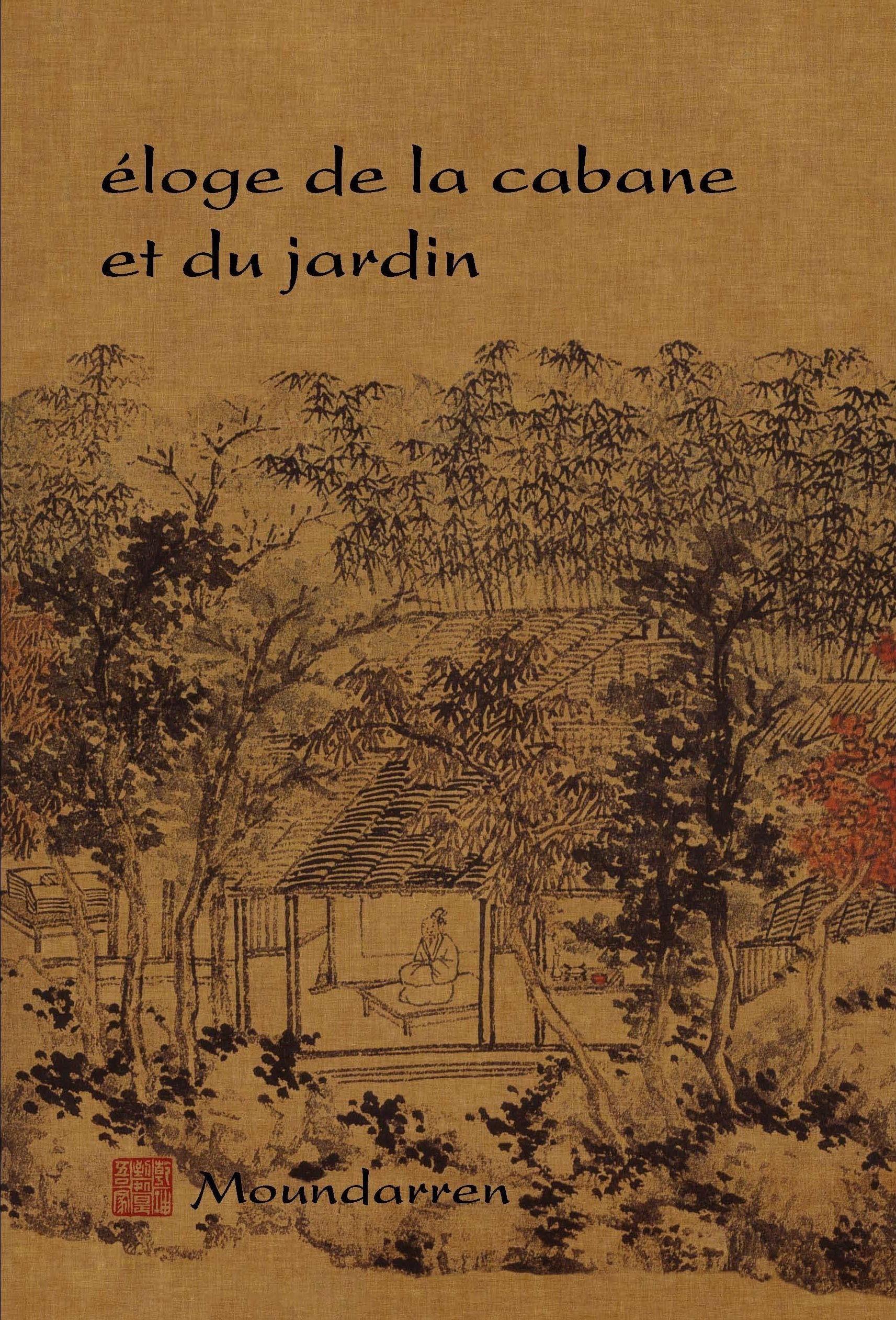 ELOGE DE LA CABANE ET DU JARDIN