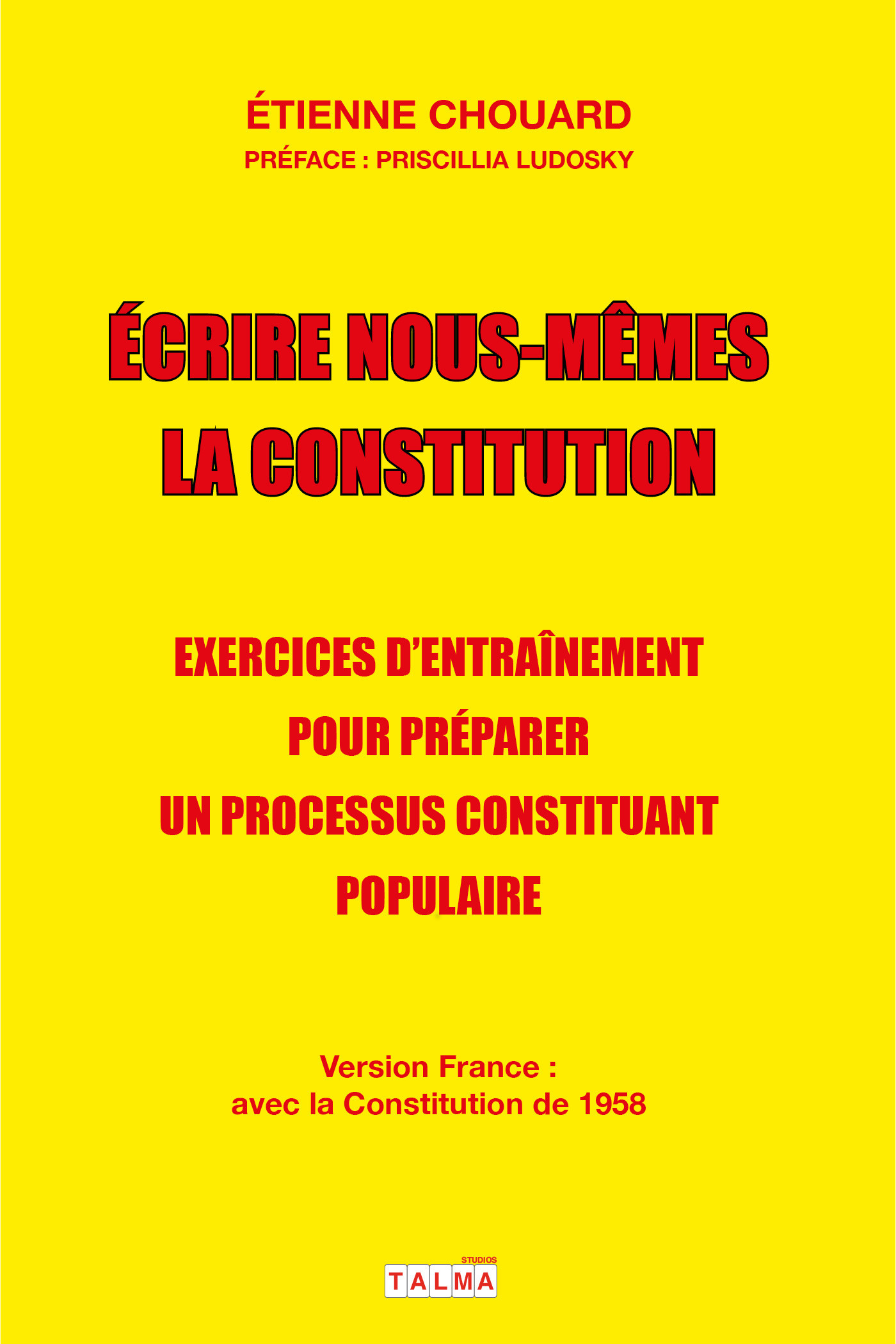 ECRIRE NOUS-MEMES LA CONSTITUTION (VERSION FRANCE) - EXERCICES D'ENTRAINEMENT POUR PREPARER UN PROCE