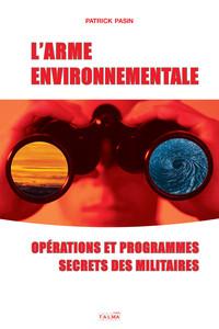 L'ARME ENVIRONNEMENTALE - OPERATIONS ET PROGRAMMES SECRETS DES MILITAIRES