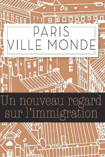 PARIS VILLE MONDE - UN NOUVEAU REGARD SUR L'IMMIGRATION