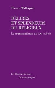 DELIRES ET SPLENDEURS DU RELIGIEUX. LA TRANSCENDANCE AU XXI EME SIECLE