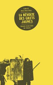 REVOLTE DES GILETS JAUNES (LA) - HISTOIRE D'UNE LUTTE DE CLASSES