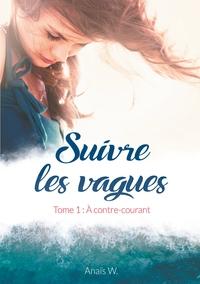 SUIVRE LES VAGUES - TOME 1 : A CONTRE-COURANT