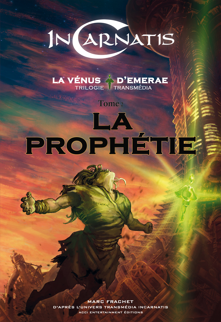 INCARNATIS, LA VENUS D'EMERAE : TRILOGIE TRANSMEDIA. VOLUME 2, LA PROPHETIE