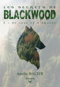 LES SECRETS DE BLACKWOOD - 1 - DE LUNE ET D'ARGENT