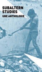 SUBALTERN STUDIES - UNE ANTHOLOGIE