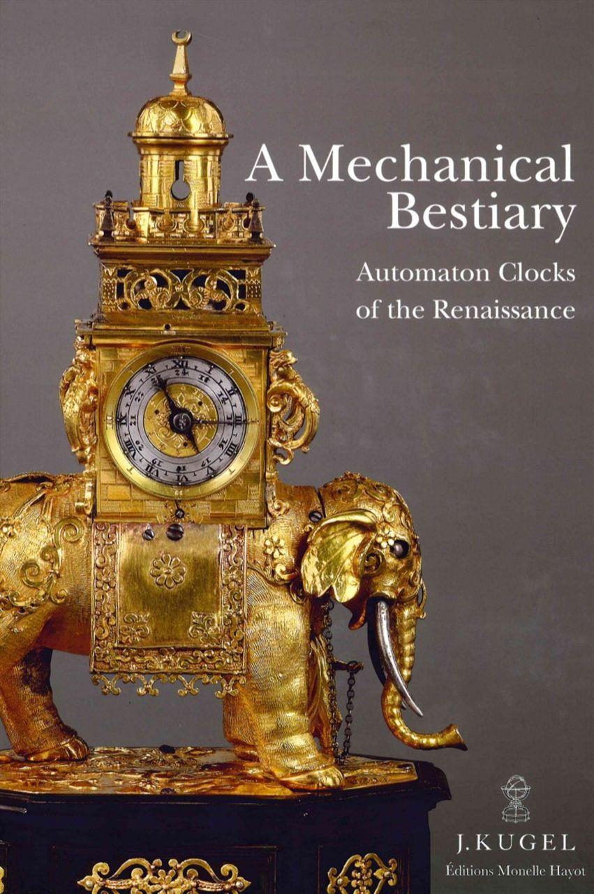 A MECHANICAL BESTIARY - AUTOMATON CLOCKS FROM THE RENAISSANCE