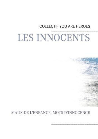 LES INNOCENTS - MAUX DE L'ENFANCE, MOTS D'INNOCENCE