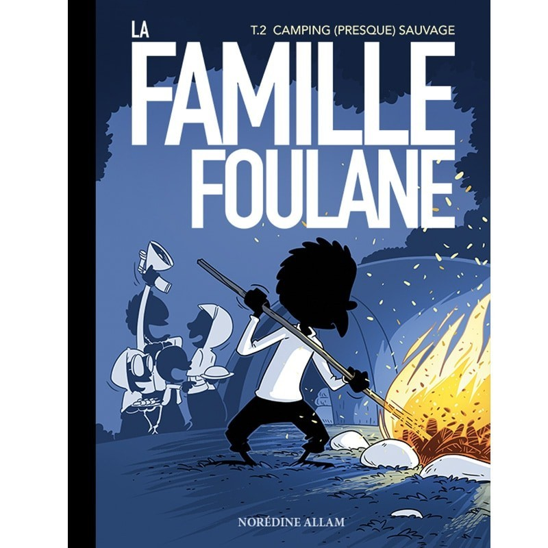 FAMILLE FOULANE TOME 2 : LE (PRESQUE) CAMPING SAUVAGE