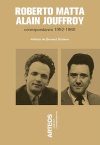 ROBERTO MATTA - ALAIN JOUFFROY - CORRESPONDANCE 1952-1956