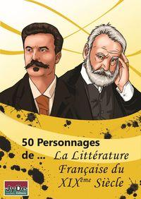 50 PERSONNAGES DE... LA LITTERATURE FRANCAISE DU XIXEME SIECLE