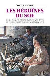 LES HEROINES DU SOE - LES FEMMES DES SERVICES SECRETS BRITANNIQUES DANS LA RESISTANCE