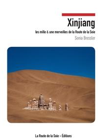 XINJIANG - LES MILLE ET UNE MERVEILLES DE LA ROUTE DE LA SOIE