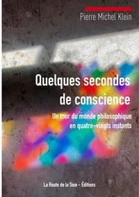QUELQUES SECONDES DE CONSCIENCE - UN TOUR DU MONDE PHILOSOPHIQUE EN QUATRE-VINGTS INSTANTS