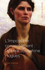 L IMPOSSIBLE CONSENTEMENT - L'AFFAIRE JOSEPHINE HUGUES