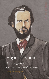 EUGENE VARLIN - AUX ORIGINES DU MOUVEMENT OUVRIER