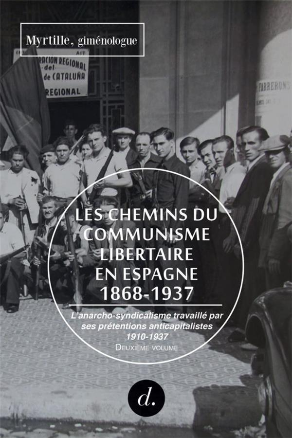 CHEMINS DU COMMUNISME LIBERTAIRE EN ESPAGNE T02 (LES) - L'ANARCHO-SYNDICALISME TRAVAILLE PAR SES PRE