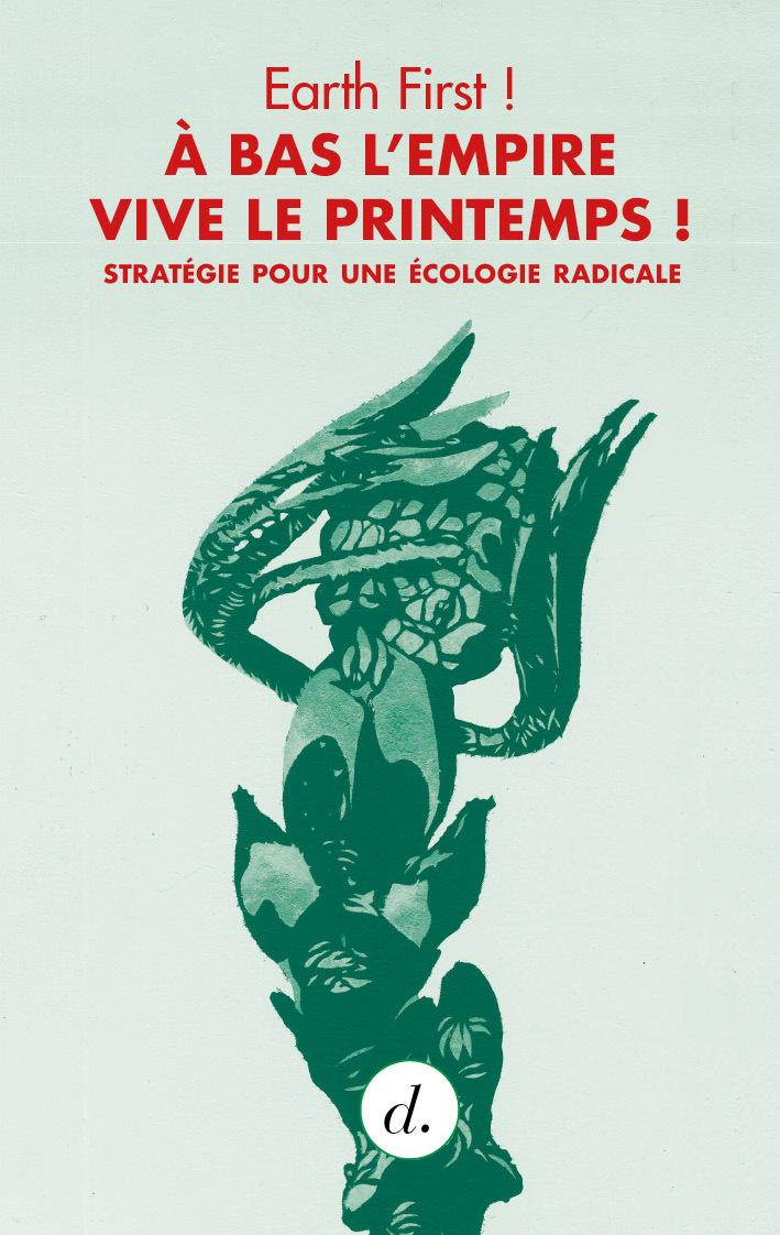 A BAS L EMPIRE, VIVE LE PRINTEMPS ! - MANIFESTE D'ECOLOGIE RADICALE