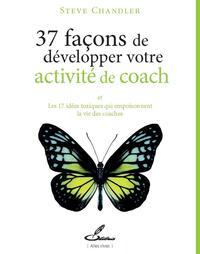 37 FACONS DE DEVELOPPER VOTRE ACTIVITE DE COACH - ET LES 17 IDEES TOXIQUES QUI EMPOISONNENT LA VIE D