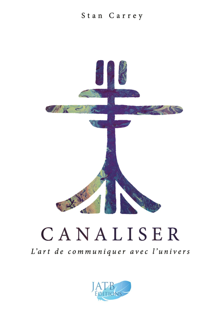 CANALISER - L'ART DE COMMUNIQUER AVEC L'UNIVERS