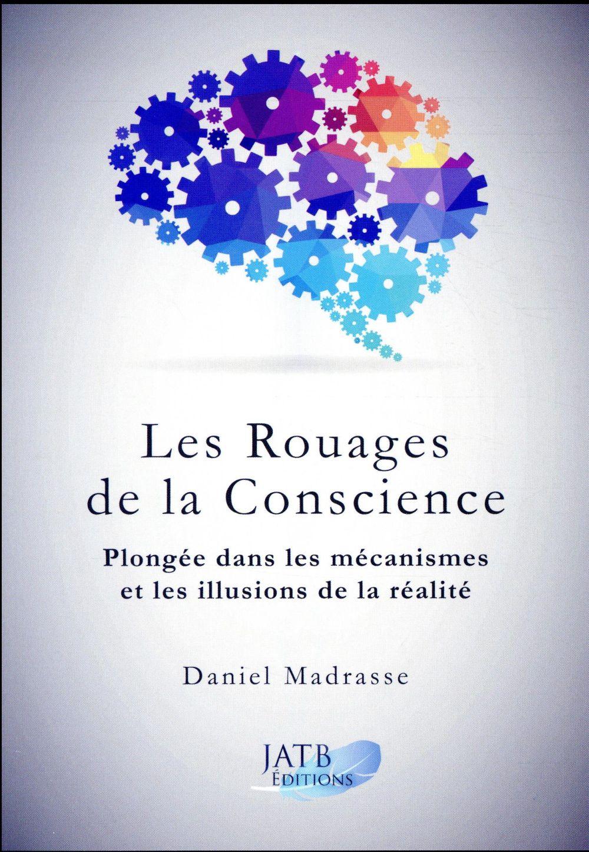 LES ROUAGES DE LA CONSCIENCE - PLONGEE DANS LES MECANISMES ET LES ILLUSIONS DE LA REALITE