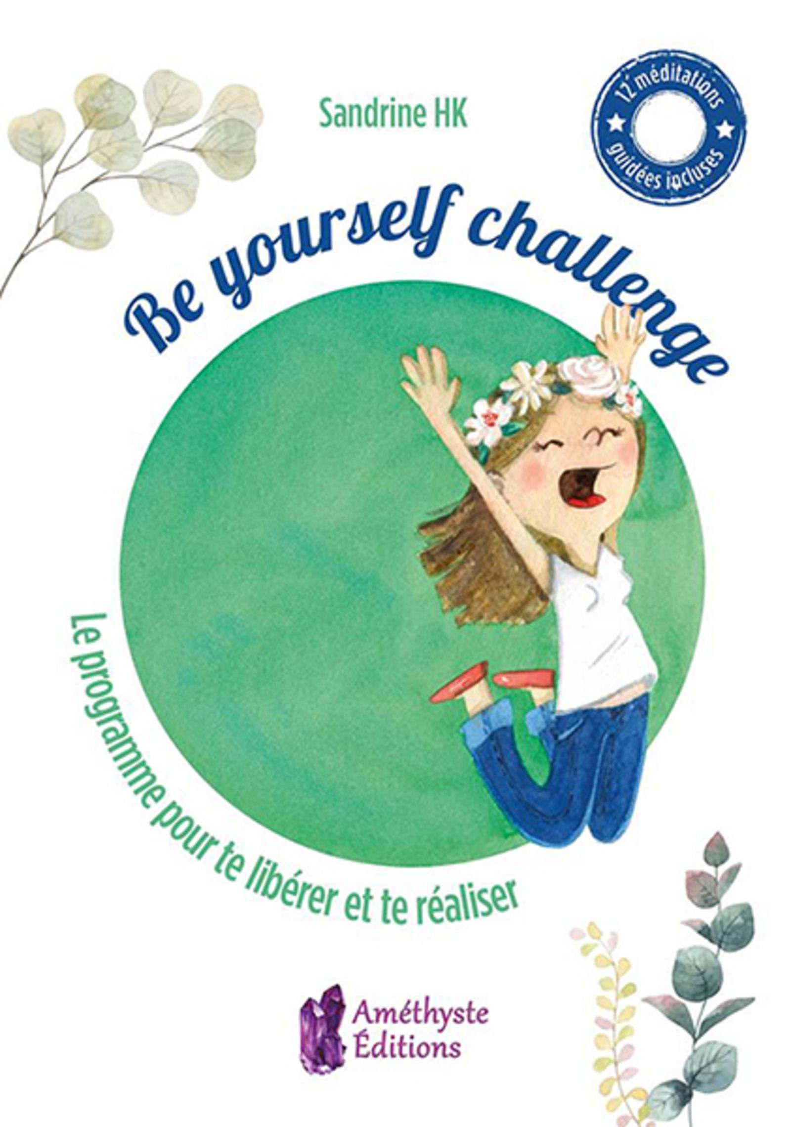 BE YOURSELF CHALLENGE - LE PROGRAMME POUR TE LIBERER ET TE REALISER