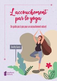 L'ACCOUCHEMENT PAR LE YOGA - UN GUIDE PAS A PAS POUR UN ACCOUCHEMENT NATUREL