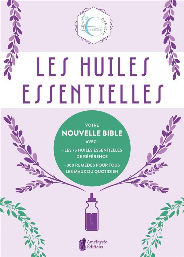 LES HUILES ESSENTIELLES - VOTRE NOUVELLE BIBLE