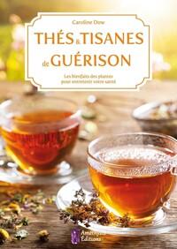 THES ET TISANES DE GUERISON - LES BIENFAITS DES PLANTES POUR ENTRETENIR VOTRE SANTE