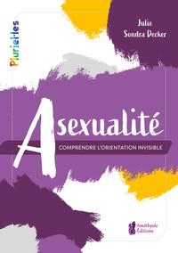 ASEXUALITE - COMPRENDRE L'ORIENTATION INVISIBLE