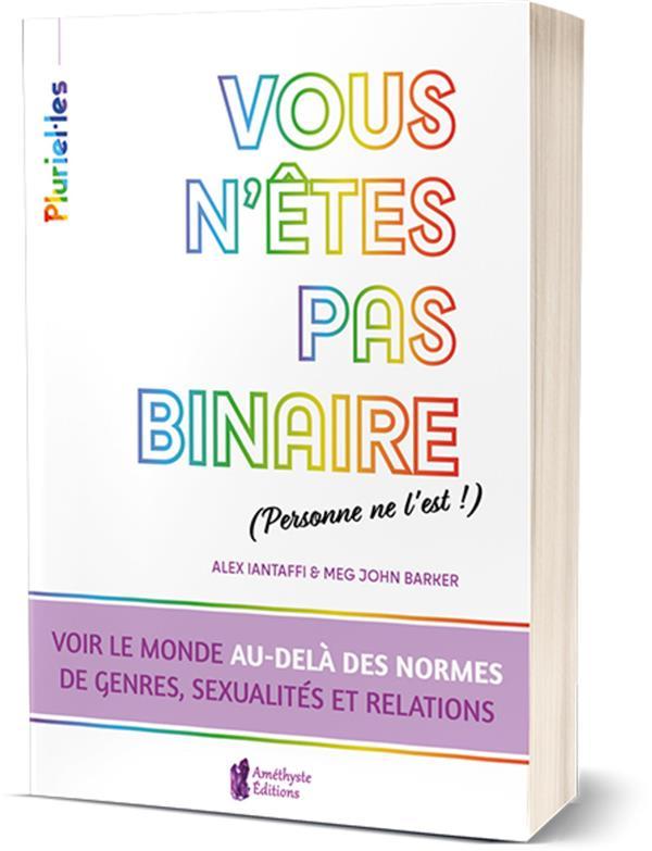 VOUS N'ETES PAS BINAIRE (PERSONNE NE L'EST !) - VOIR LE MONDE AU-DELA DES NORMES DE GENRES, SEXUALIT