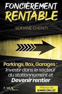 FONCIEREMENT RENTABLE (PARKINGS, BOX, GARAGES : INVESTIR DANS LE SECTEUR DU STATIONNEMENT ET DEVENIR