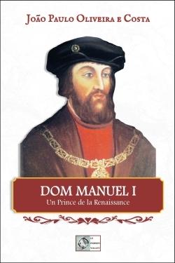 DOM MANUEL I - UN PRINCE DE LA RENAISSANCE