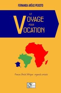 LE VOYAGE POUR VOCATION - FRANCE, BRESIL, AFRIQUE : REGARDS CROISES