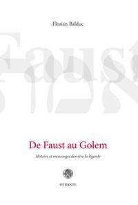DE FAUST AU GOLEM, HISTOIRE ET MENSONGES DERRIERE LA LEGENDE