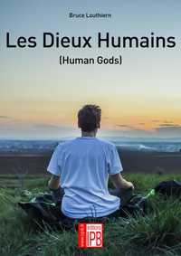 LES DIEUX HUMAINS (HUMAN GODS)