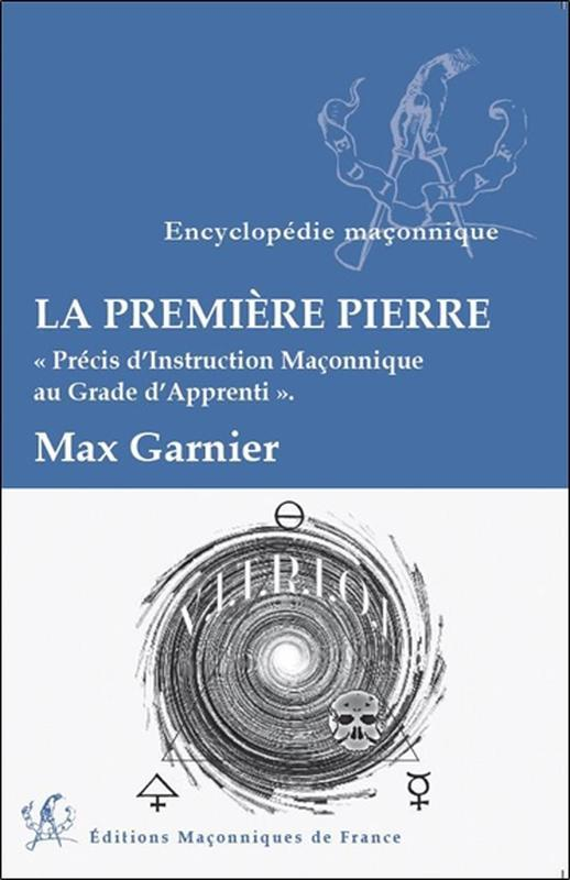 LA PREMIERE PIERRE - PRECIS D'INSTRUCTION MACONNIQUE AU GRADE D'APPRENTI