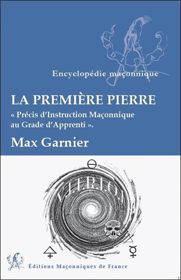 LA PREMIERE PIERRE - PRECIS D'INSTRUCTION MACONNIQUE AU GRADE D'APPRENTI