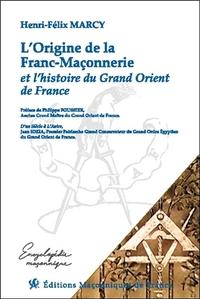 L'ORIGINE DE LA FRANC-MACONNERIE ET L'HISTOIRE DU GRAND ORIENT DE FRANCE