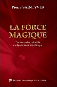 LA FORCE MAGIQUE - DU MANA DES PRIMITIFS AU DYNAMISME SCIENTIFIQUE