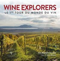 WINE EXPLORERS - LE 1ER TOUR DU MONDE DU VIN. PREFACE DE JEAN MOUEIX