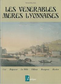 LES VENERABLES MERES LYONNAISES - GUY, BRIGOUSSE, LA MELIE, FILLIOUX, BOURGEOIS, BIZOLON