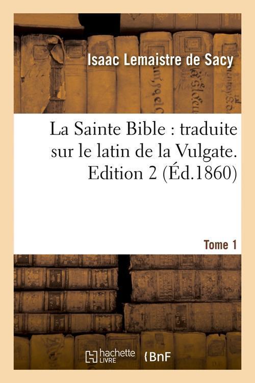 LA SAINTE BIBLE : TRADUITE SUR LE LATIN DE LA VULGATE. EDITION 2,TOME 1 (ED.1860)