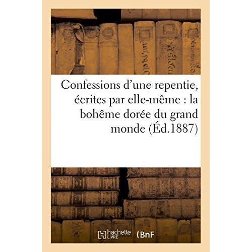 CONFESSIONS D'UNE REPENTIE, ECRITES PAR ELLE-MEME : LA BOHEME DOREE DU GRAND MONDE (ED.1887)