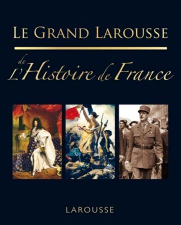 LE GRAND LAROUSSE DE L'HISTOIRE DE FRANCE