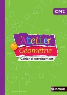 L'ATELIER DE GEOMETRIE - CAHIER -CM2