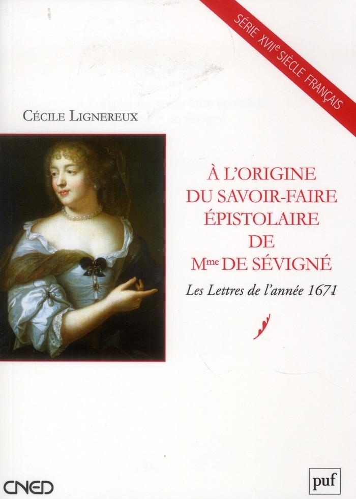 A L'ORIGINE DU SAVOIR-FAIRE EPISTOLAIRE DE MME DE SEVIGNE - LES LETTRES DE L'ANNEE 1671